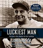 Luckiest man (5 cds) : the life and death of Lou Gehrig