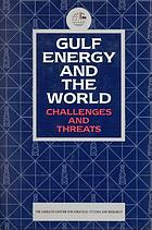 Gulf energy and the world : challenges and threats