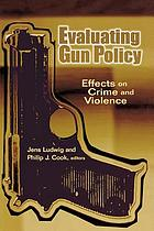Evaluating gun policy : effects on crime and violence