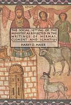 The social setting of the ministry as reflected in the writings of Hermas, Clement, and Ignatius