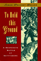 To hold this ground : a desperate battle at Gettysburg