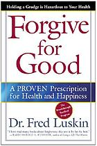 Forgive for good : a proven prescription for health and happiness