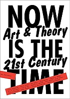 Now is the time : art & theory in the 21st century