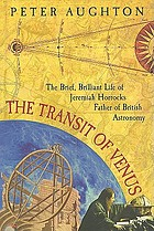 The transit of Venus : the brief, brilliant life of Jeremiah Horrocks, father of British astronomy