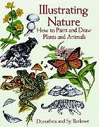 Illustrating nature : how to paint and draw plants and animals