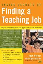 Inside secrets of finding a teaching job : the most effective search methods for both new and experienced educators