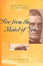 Fire from the midst of you&quot; : a religious life of John Brown