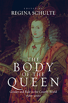 The body of the queen : gender and rule in the courtly world, 1500-2000