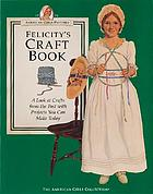Felicity's craft book : a look at crafts from the past with projects you can make today