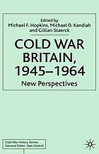 Cold War Britain, 1945-1964 new perspectivesCold War Britain, 1945-1964