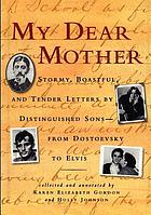 My dear mother : stormy, boastful, and tender letters from distinguished sons--from Dostoevsky to Elvis