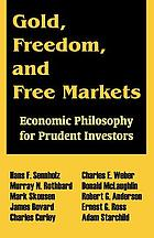 Gold, freedom, and free markets : economic philosophy for prudent investors