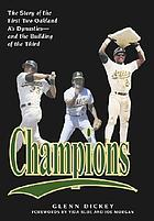 Champions : the story of the first two Oakland A's dynasties and the building of the third