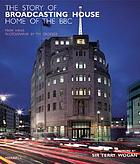 The story of Broadcasting House : home of the BBC