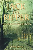Jack the Ripper : the definitive history