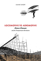 Locomotive to aeromotive : Octave Chanute and the transportation revolution