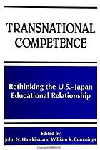 Transnational competence : rethinking the U.S.-Japan educational relationship