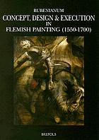 Concept, design & execution in Flemish painting, 1550-1700