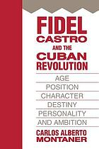 Fidel Castro and the Cuban Revolution : age, position, character, destiny, personality, and ambition