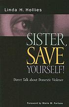 Sister save yourself! : direct talk about domestic violence