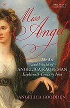 Miss Angel : the art and world of Angelica Kauffman, eighteenth-century icon