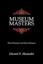 Museum masters : their museums and their influence