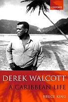 Derek Walcott : a Caribbean life