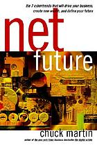 Net future : the 7 cybertrends that will drive your business, create new wealth, and define your future