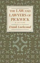 "The law and lawyers of Pickwick a lecture, with an original drawing of ""Mr. Serjeant Buzfuz"""