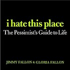 I hate this place : the pessimist's guide to life