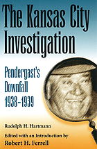The Kansas City investigation : Pendergast's downfall, 1938-1939