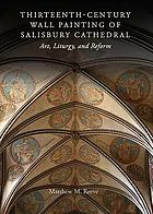 Thirteenth-Century wall painting of Salisbury Cathedral : art, liturgy, and reform