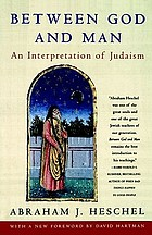 Between God and man; an interpretation of Judaism, from the writings of Abraham J. Heschel