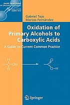 Oxidation of primary alcohols to carboxylic acids a guide to current common practice