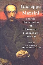 Giuseppe Mazzini and the globalisation of democratic nationalism 1830-1920