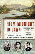 From Midnight to Dawn : the last tracks of the Underground Railroad