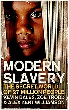 Modern slavery : the secret world of 27 million people