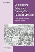 Complicating categories : gender, class, race and ethnicity
