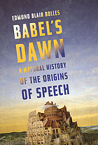 Babel's dawn : a natural history of the origins of speech