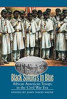 Black soldiers in blue : African American troops in the Civil War era