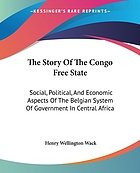The story of the Congo Free State : social, political, and economic aspects of the Belgian system of government in Central Africa