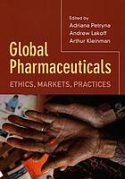 Global pharmaceuticals : ethics, markets, practices