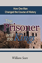The prisoner and the kings : how one man changed the course of history