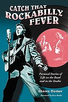 Catch that rockabilly fever : personal stories of life on the road and in the studio