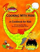 Cooking with Herb, the vegetarian dragon : a cookbook for kids