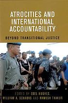 Atrocities and international accountability : beyond transitional justice