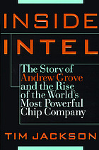 Inside Intel : Andy Grove and the rise of the world's most powerful chip company