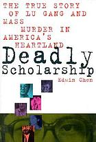 Deadly scholarship : the true story of Lu Gang and mass murder in America's heartland