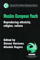 Muslim European youth : reproducing ethnicity, religion, culture