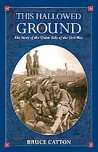 This hallowed ground : the story of the Union side of the Civil War